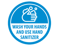 WASH YOUR HANDS AND USE HAND SANITIZER (Indoor Facing)